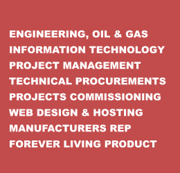 ENGINEERING, OIL & GAS INFORMATION TECHNOLOGY PROJECT MANAGEMENT TECHNICAL PROCUREMENTS PROJECTS COMMISSIONING WEB DESIGN & HOSTING MANUFACTURERS REP FOREVER LIVING PRODUCT